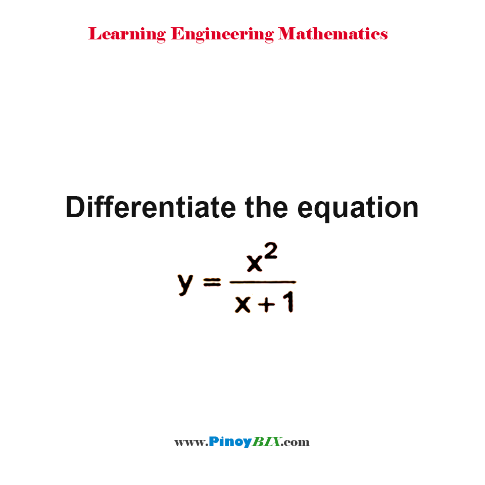 Differentiate the equation y = x^2/(x + 1)