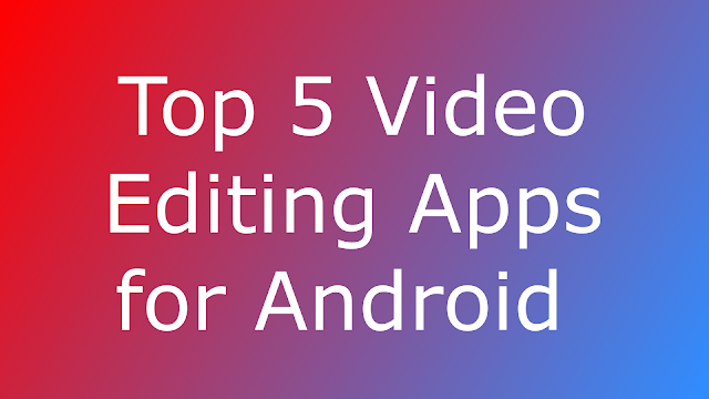 Top 5 Video Editing Apps for Android Image