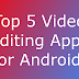 Top 5 Video Editing Apps for Android