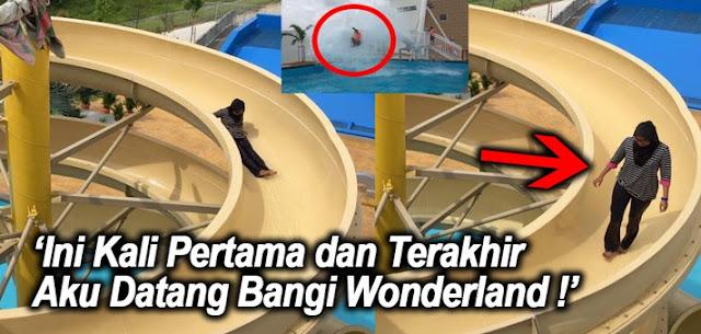'Ini Kali Pertama dan Terakhir Aku Datang Bangi Wonderland !' - 14 SEBAB !