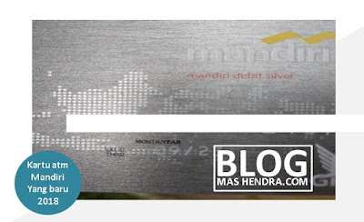 Kartu ATM Mandiri yang Baru Tahun 2018 - Blog Mas Hendra