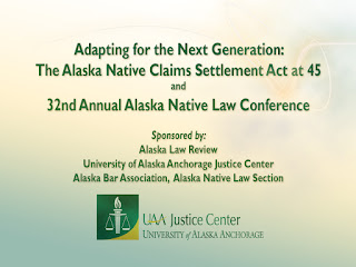 Adapting for the Next Generation: ANCSA at 45 and the 32d Annual Alaska Native Law Conference