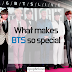 What makes BTS so special