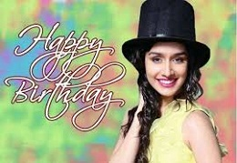 Shraddha Kapoor Birthday, Shraddha Kapoor Birthday Date, Shraddha Kapoor Birthday Photo
