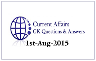 Daily Current Affairs and GK questions Updates- 1st August 2015