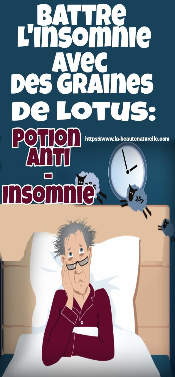 Battre L'insomnie Avec Des Graines De Lotus: Potion Anti-Insomnie