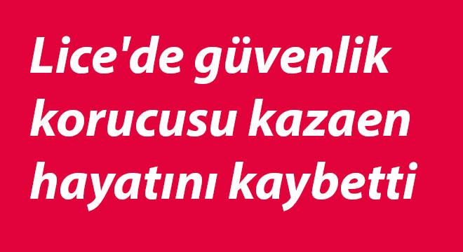 Diyarbakır Lice'de güvenlik korucusu kazaen hayatını kaybetti