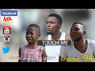 TOUCH ME (Mark Angel Comedy): DOWNLOAD COMEDY VIDEO