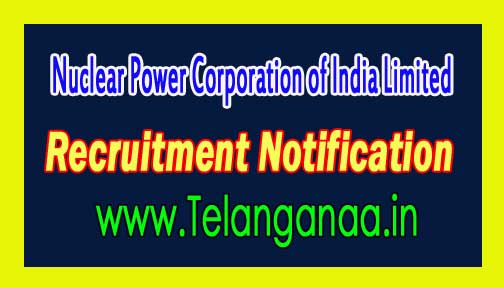 NPCIL (Nuclear Power Corporation of India Limited) Recruitment Notification 2016