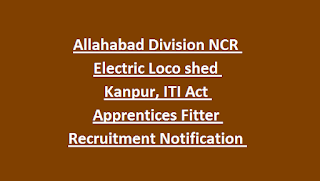 Allahabad Division NCR Electric Loco shed Kanpur, ITI Act Apprentices Fitter Recruitment Notification 2018