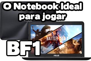 Notebook indicado para jogar o jogo Battlefield 1