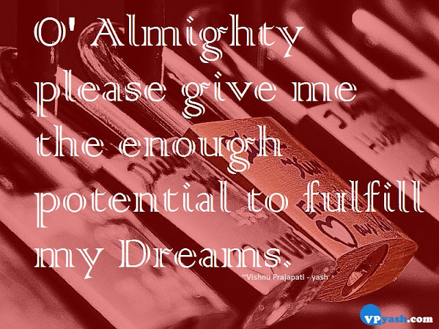 O Almighty please give me the enough potential Dream quotes