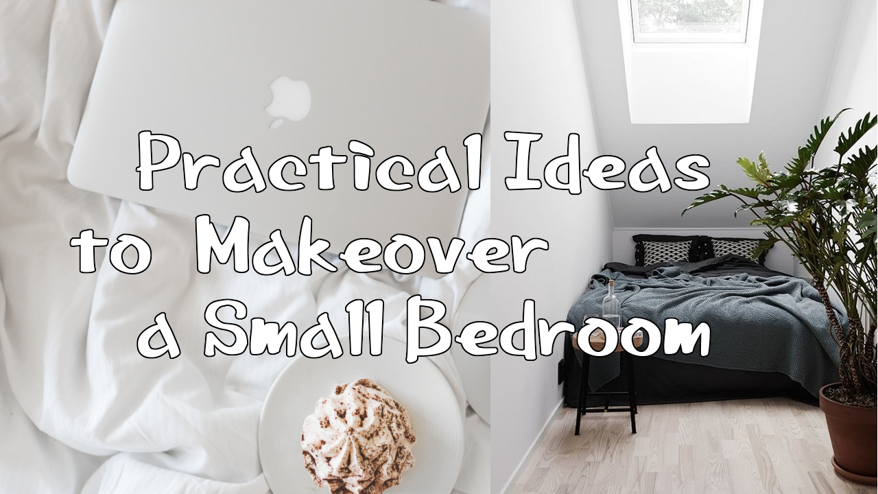 Practical Ideas to Makeover a Small Bedroom