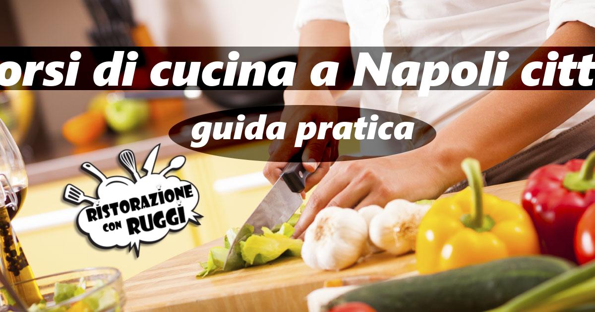 i corsi e le scuole di cucina a napoli città ristorazione con ruggi - Cucine Particolari Napoli