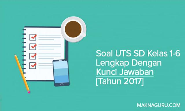 Soal UTS SD Kelas 1-6 Lengkap Dengan Kunci Jawaban [Tahun 2017]