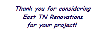 Thank you for considering East TN Renovations, LLC for your project!