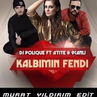 Dj Polique Feat Atiye & 9Canlı - Kalbimin Fendi ( Murat Yıldırım Edit )