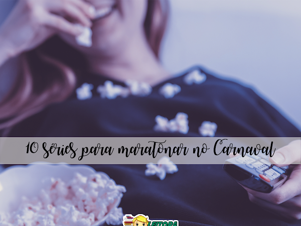 10 Séries de streaming para maratonar no Carnaval