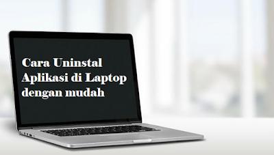 Cara Uninstal Aplikasi di Laptop dengan mudah