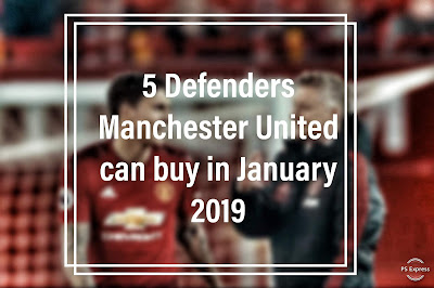 5 Defenders Manchester United Can Buy January 2019