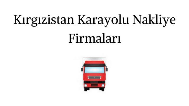 Kırgızistan Karayolu Nakliye Firmaları