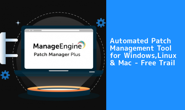 Patch Manager Plus – A Complete Automated Patch Management Tool For Windows, Linux, Mac  - RrBA11557661868 - Patch Manager Plus – A Complete Automated Patch Management Tool