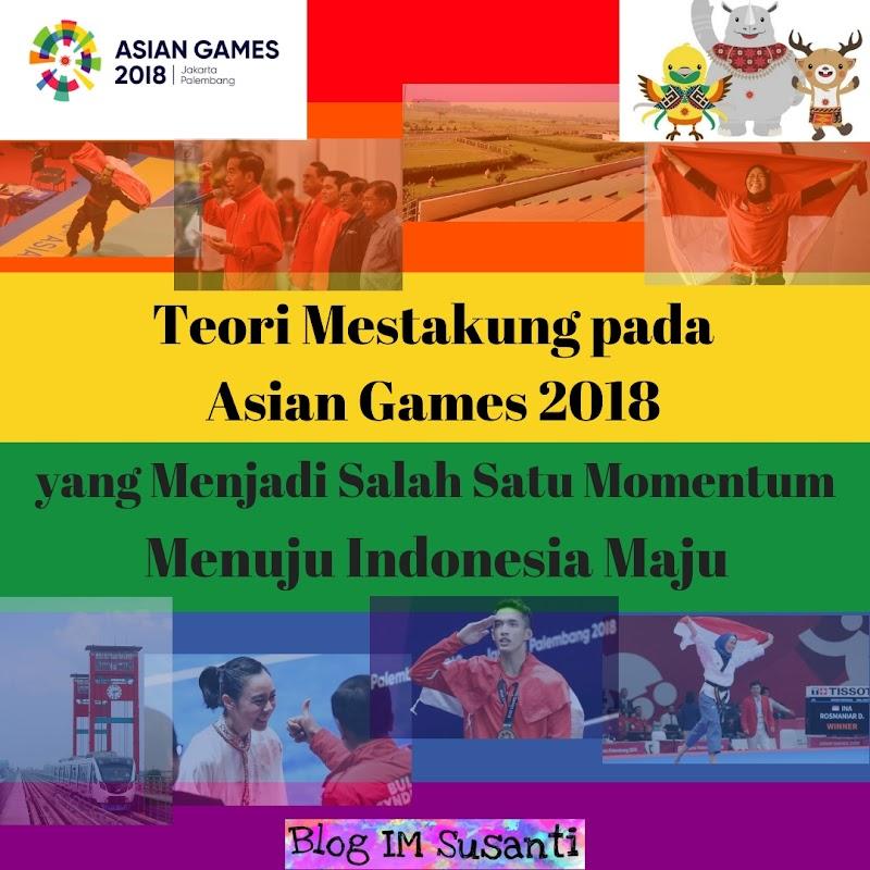Teori Mestakung pada Asian Games 2018 yang Menjadi Salah Satu Momentum Menuju Indonesia Maju