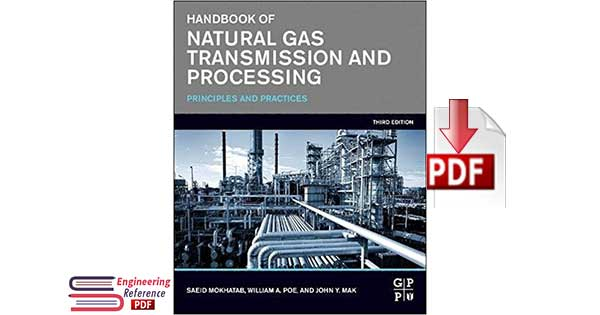 Handbook of Natural Gas Transmission and Processing Third Edition Principles and Practices By Saeid Mokhatab, John Y. Maand and William A Poe