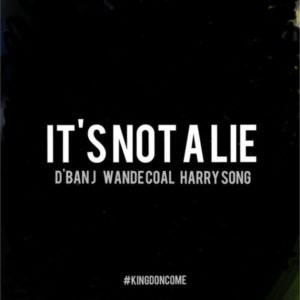 D'banj Ft. Wande Coal & Harrysong – It's Not A Lie