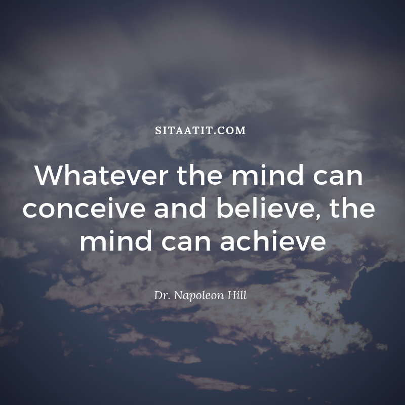 Whatever the mind can conceive and believe