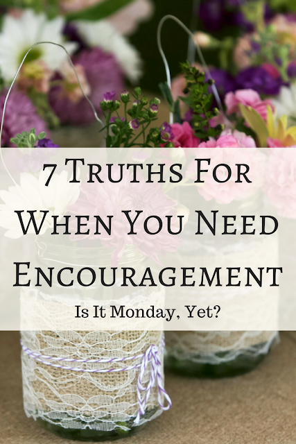 7 Truths for When You Need Encouragement