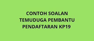 Contoh Soalan Temuduga Pembantu Pendaftaran KP19