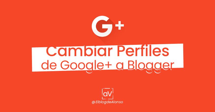 Cambiar perfiles de Google plus a Blogger