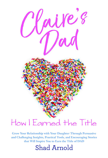Book Cover for parenting self help novel Claire's Dad:  How I Earned the Title by Shad Arnold.