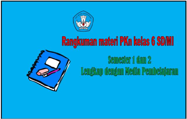 Ringkasan Materi PKn Kelas 6 SD/MI Semester 1 dan 2