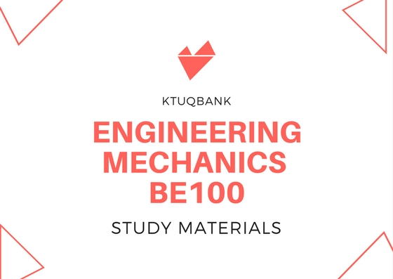 Engineering Mechanics | BE100 | Study Materials