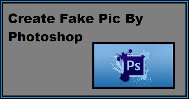 Create Fake Pic by Photoshop