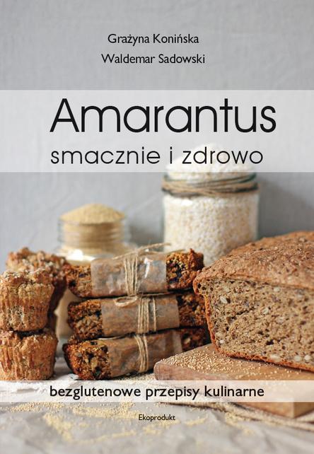 """Grażyna Konińska, Waldemar Sadowski, """"Amarantus – smacznie i zdrowo. Bezglutenowe przepisy kulinarne"""""""