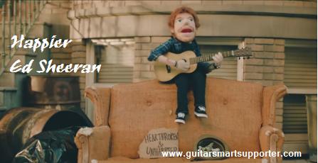 HAPPIER ED SHEERAN SONG CHORDS ON GUITAR WITH LYRICS