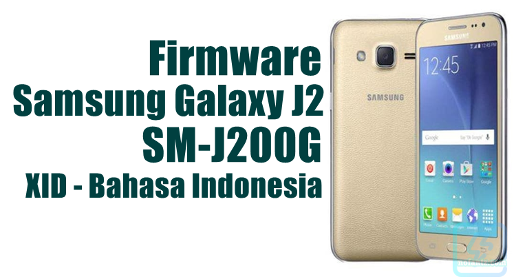 Firmware Samsung Galaxy J2 SM-J200G Bahasa Indonesia