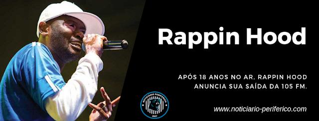Após 18 anos no ar, Rappin Hood anuncia sua saída da 105 FM.