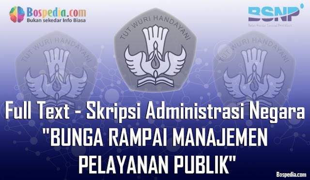 """Full Text - Skripsi Administrasi Negara """"BUNGA RAMPAI MANAJEMEN PELAYANAN PUBLIK"""""""