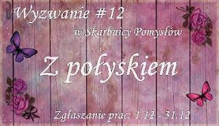 http://skarbnica-pomyslow.blogspot.fr/2016/12/wyzwanie-12-z-poyskiem.html