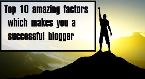 Top 10 factor which makes a successful blogger