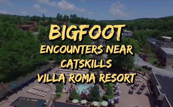 Bigfoot Encounters Near Catskills Villa Roma Resort
