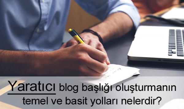 Yaratıcı Blog Başlığı Nasıl Olmalı?