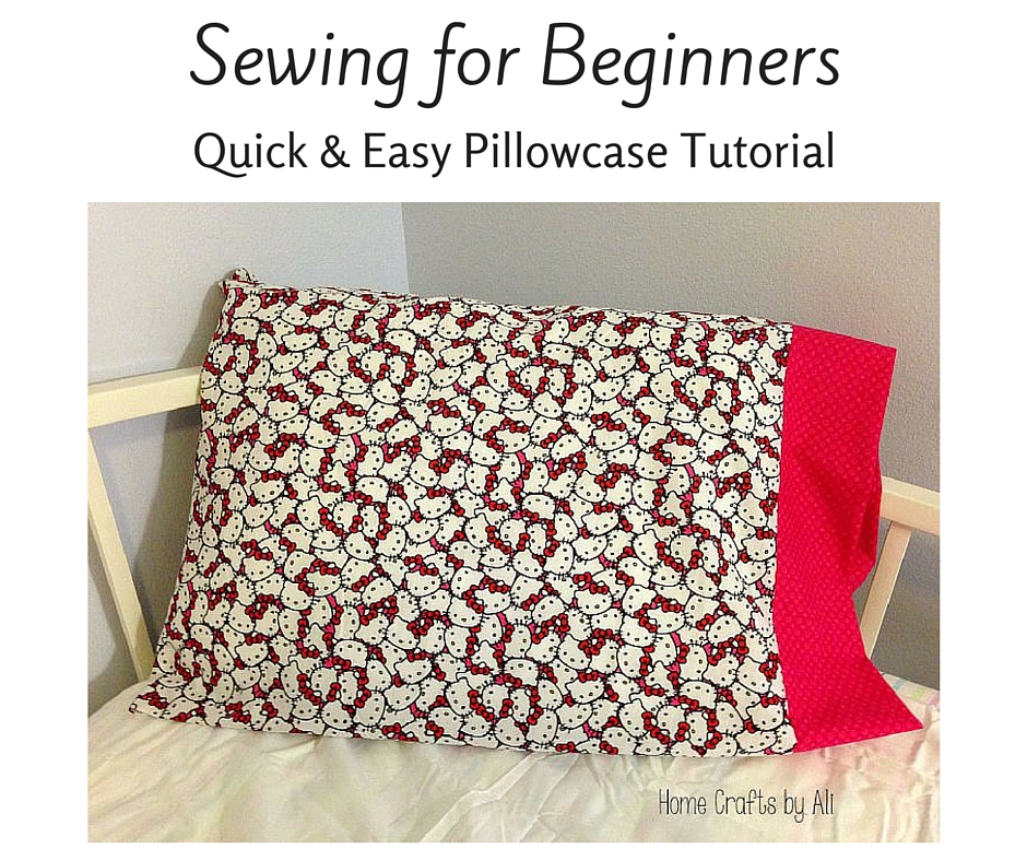 Sewing For Beginners - Quick & Easy Pillowcase Tutorial - Home ...