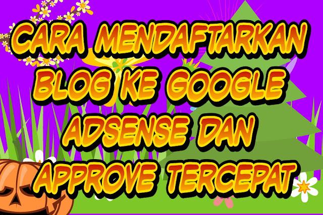 Cara mendaftarkan blog ke Google adsense dan approve tercepat
