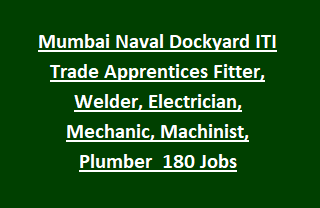 Mumbai Naval Dockyard ITI Trade Apprentices Fitter, Welder, Electrician, Mechanic, Machinist, Plumber  180 Jobs Recruitment Exam 2017