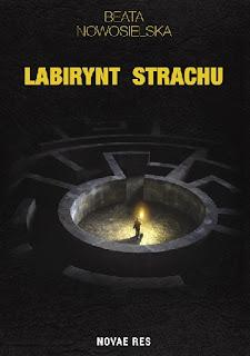 """Labirynt strachu"" Beata Nowosielska"